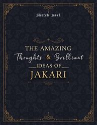 Sketch Book The Amazing Thoughts And Brilliant Ideas Of Jakari Luxury Personalized Name Cover: Notebook for Drawing, Doodling, Writing, Painting or ... 8.5 x 11 inch, 21.59 x 27.94 cm, A4 size)