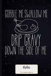 Gobble: Gobble Me Swallow Me Drip Gravy Funny Thanksgiving Notebook