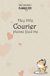 Hey Little Courier - Please Feed Me - Daily and Weekly Planner 2021: Monthly Calendar, Daily Schedule, Important Times, Habit & Health Tracker and Top Goals all in One!