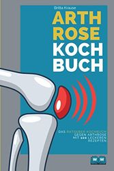 Arthrose Kochbuch: Das Ratgeber Kochbuch mit 100 leckeren Rezepten für eine entzündungshemmende Ernährung. Das Arthrose und Gicht Kochbuch.