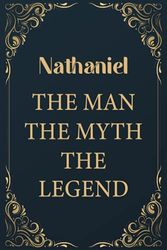"""Nathaniel The Man The Myth The Legend: Funny Journal Notebook Gifts For Nathaniel, Great gifts for men and children, Best gift For your friends 