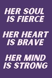Her soul is fierce her heart is brave her mind is strong: Inspirational Journal - Notebook - Diary for Women - Teen Girls | Motivational Quotes | ... Girls - Students (Inspirational Notebooks)
