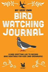 My Very Own Bird Watching Journal: A bird spotting log to record bird sightings for kids (and grownups!)