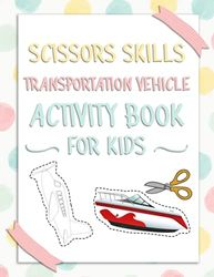 Scissors skills Transportation Vehicle activity book for kids: A fun cutting and pasting for Toddlers /Coloring and Scissor Practice for Preschool