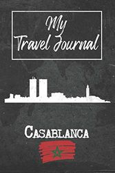 My Travel Journal Casablanca: 6x9 Travel Notebook or Diary with prompts, Checklists and Bucketlists perfect gift for your Trip to Casablanca (Morocco) for every Traveler
