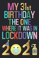 My 31st Birthday The One Where It Was In Lockdown 2021 Notebook: Happy 31st Birthday 31 Years Old Gift Ideas for Boys, Girls, Son, Daughter, Men, ... Funny Card Alternative, 6 X 9 Inch 120 Pages