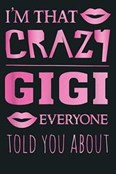 I M That Crazy Gigi Everyone Told You About Proud Grandma: Notebook Planner - 6x9 inch Daily Planner Journal, To Do List Notebook, Daily Organizer, 114 Pages