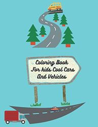 Coloring Book For kids Cool Cars And Vehicles: Fun Easy and Relaxing For Preschoolers and Kids ages 3 and up