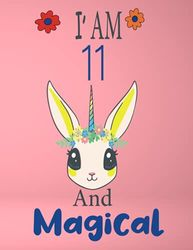 I am 11 And Magical: Cute Unicorn Themed Journal And Sketchbook for Drawing and writing as Gift For 11 Year Old Girls & Boys, Birthday Books for Girls & Boys, Cute 11th Birthday Gift Idea