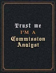 Commission Analyst Lined Notebook - Trust Me I'm A Commission Analyst Job Title Working Cover To Do List Journal: A4, Diary, 110 Pages, Goal, Paycheck ... x 27.94 cm, Planning, Goal, 8.5 x 11 inch