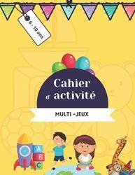 Cahier d'activité MULTI-JEUX - 6 - 10 ans: Mots mêlés | coloriages | labyrinthes | Sudoku