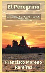 El Peregrino: Las aventuras de un Tlaxcalteca por Italia (Primera parte)