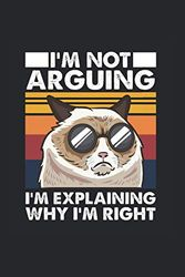 Not Arguing: Not Arguing Cat Always Right Funny Kitty Lover Notebook 6x9 Inches 120 dotted pages for notes, drawings, formulas | Organizer writing book planner diary