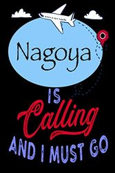 """Nagoya is Calling and I Must Go: Best Journal For You or for Your Lovely Friend – Perfect Gift for Every Type of Travel Lover : Blank Lined Journal 6"""" x 9"""", 100 Pages"""