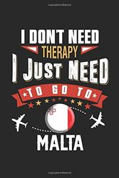 I Don't Need Therapy I Just Need To Go To Malta: Malta Travel And Vacation Notebook / souvenir / Funny LogBook and Diary Gift Idea/ 120 Pages