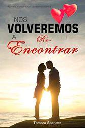 NOS VOLVEREMOS A REENCONTRAR: novela romántica contemporánea