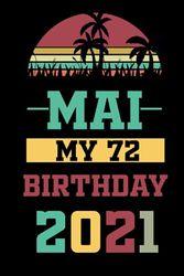 Mai My 72 Birthday 2021: Journal Birthday Gift for 72 Years Old : 72 Year Old Notebook birthday gift, 72th Birthday Gift, men and women, girls, boys