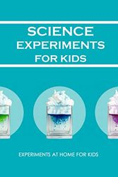 Science Experiments for Kids: Experiments at Home For Kids: Awesome Science Experiments