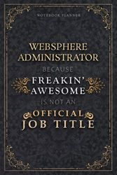 Notebook Planner Websphere Administrator Because Freakin' Awesome Is Not An Official Job Title Luxury Cover: Personal Budget, A5, Schedule, 6x9 inch, ... Life, 5.24 x 22.86 cm, Monthly, 120 Pages