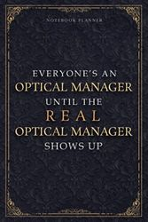 Notebook Planner Everyone's An Optical Manager Until The Real Optical Manager Shows Up Luxury Job Title Cover: College, A5, Paycheck Budget, Daily, ... x 22.86 cm, Small Business, Daily Journal