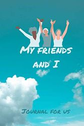 My friends and I Journal for us: Memory notebook for girls,blank lined journal,my memories with friends,perfect gift for friends, 100 pages