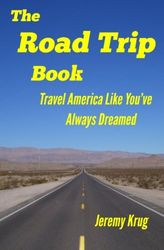 The Road Trip Book: Travel America Like You've Always Dreamed