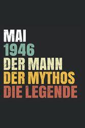 Mai 1946 [Der Mann - Der Mythos - Die Legende]: Kleines Notizbuch für Papa, Opa, Ehemann oder den Freund - Männergeschenke zum Geburtstag - Geburtstagsgeschenke und Männertagsgeschenke Lustig