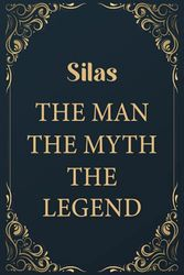 """Silas The Man The Myth The Legend: Funny Journal Notebook Gifts For Silas, Great gifts for men and children, Best gift For your friends 