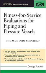 Antaki, G: Fitness-for-Service Evaluations for Piping and Pr: Asme Code Simplified (McGraw-Hill Mechanical Engineering)