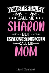 Most people call me SHARON Mom Mother's Day Gift lined notebook: Mother journal notebook, Mothers Day notebook for Mom, Funny Happy Mothers Day Gifts ... Mom Diary, lined notebook 120 pages 6x9in