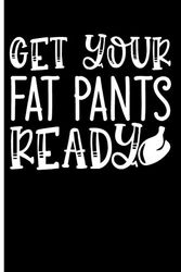 """Get Your Fat Pants Ready: 120 Dot Grid/Bullet Pages - 6"""" x 9"""" - Planner, Journal, Notebook, Composition Book, Diary for Women, Men, Teens, and Children"""