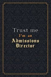 Admissions Director Notebook Planner - Trust Me I'm An Admissions Director Job Title Working Cover Checklist Journal: A5, Menu, Over 110 Pages, ... Monthly, Notebook Journal, PocketPlanner