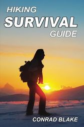 Hiking Survival Guide: Basic Survival Kit and Necessary Survival Skills to Stay Alive in the Wilderness (Survival Guide Books for Hiking and Backpacking, Band 1)
