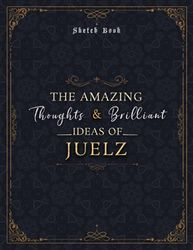 Sketch Book The Amazing Thoughts And Brilliant Ideas Of Juelz Luxury Personalized Name Cover: Notebook for Drawing, Doodling, Writing, Painting or ... 8.5 x 11 inch, 21.59 x 27.94 cm, A4 size)