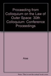 Proceeding from Colloquium on the Law of Outer Space: 30th Colloquium: Conference Proceedings