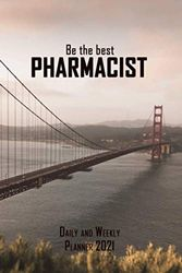 Be The Best Pharmacist - Daily and Weekly Planner 2021: Golden Gate Brigde - 2021 Monthly Calendar, Daily Schedule, Important Times, Habit & Health Tracker and Top Goals all in One!