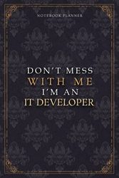 Notebook Planner Don't Mess With Me I'm An It Developer Luxury Job Title Working Cover: 6x9 inch, Work List, Teacher, 120 Pages, 5.24 x 22.86 cm, Budget Tracker, Budget Tracker, A5, Diary, Pocket
