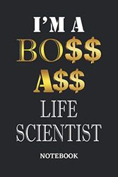 I'm A Boss Ass Life Scientist Notebook: 6x9 inches - 110 dotgrid pages • Greatest Passionate working Job Journal • Gift, Present Idea