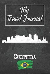 My Travel Journal Curitiba: 6x9 Travel Notebook or Diary with prompts, Checklists and Bucketlists perfect gift for your Trip to Curitiba (Brazil) for every Traveler
