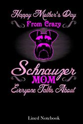 Womens Happy Mother's Day From Crazy Schnauzer Mom lined notebook: Mother journal notebook, Mothers Day notebook for Mom, Funny Happy Mothers Day ... Mom Diary, lined notebook 120 pages 6x9in