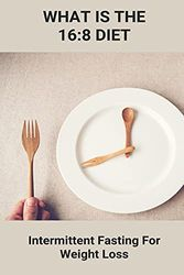 What Is The 16:8 Diet: Intermittent Fasting For Weight Loss: Does Apple Cider Vinegar Help You Lose Weight