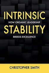 Intrinsic Stability: How Organic Leadership Breeds Excellence