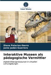 Interaktive Museen als pädagogische Vermittler: Digitale Bildungsressourcen in virtuellen Lernumgebungen