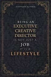 Notebook Planner Being An Executive Creative Director Is Not Just A Job It Is A Lifestyle Luxury Cover: 120 Pages, Daily Organizer, 5.24 x 22.86 cm, ... Daily, 6x9 inch, Weekly, Hour, Task Manager