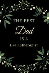 The Best Dad is a Dramatherapist: 6x9 Blank Lined Notebook - Present idea for Dramatherapist dad Notebook Journal happy fathers day book for daughter ... dad Dramatherapist Journal for coworker boss