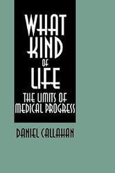 What Kind of Life: The Limits of Medical Progress