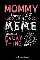 Mommy Knows A Lot But Meme Knows Everything Happy Mother Day lined notebook: Mother journal notebook, Mothers Day notebook for Mom, Funny Happy ... Mom Diary, lined notebook 120 pages 6x9in