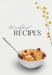 Breakfast Recipes: Blanck journal, cookbook for recording your best culinary creations, 160 pages (Cooking recipes, Band 4)
