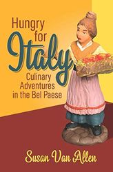 Hungry for Italy: Culinary Adventures in the Bel Paese