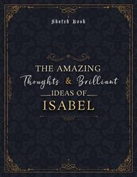 Sketch Book The Amazing Thoughts And Brilliant Ideas Of Isabel Luxury Personalized Name Cover: Notebook for Drawing, Doodling, Writing, Painting or ... 8.5 x 11 inch, 21.59 x 27.94 cm, A4 size)